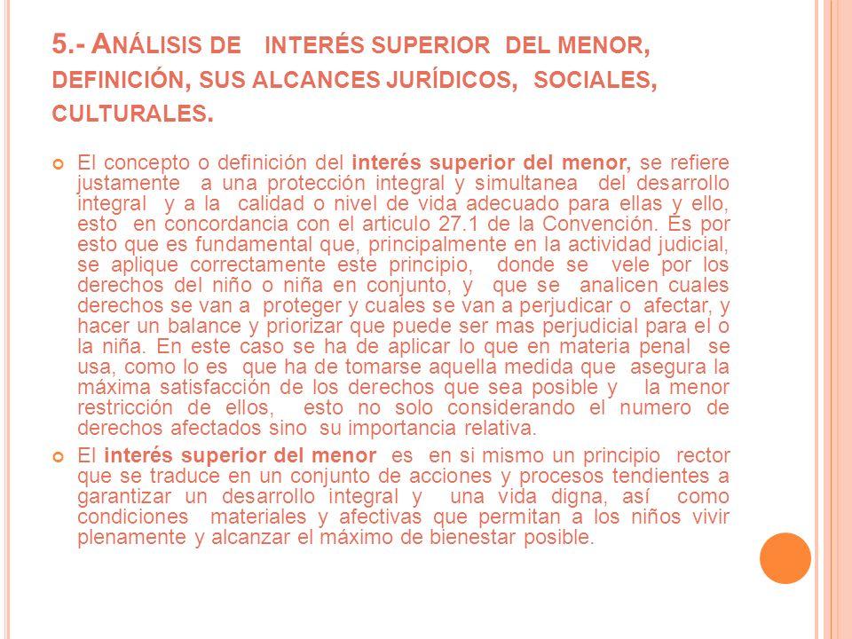 5.- Análisis de interés superior del menor, definición, sus alcances jurídicos, sociales, culturales.