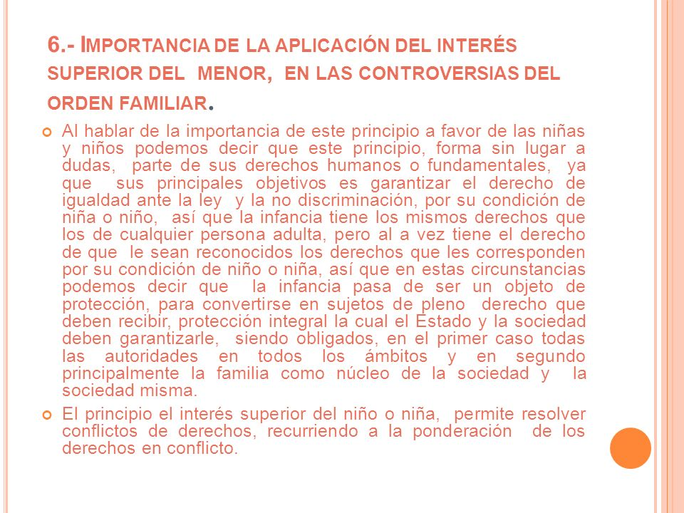 6.- Importancia de la aplicación del interés superior del menor, en las controversias del orden familiar.