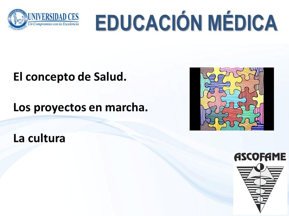 EDUCACIÓN MÉDICA El concepto de Salud. Los proyectos en marcha.
