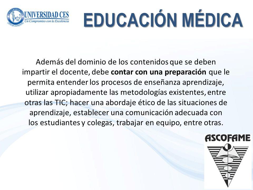 EDUCACIÓN MÉDICA Además del dominio de los contenidos que se deben