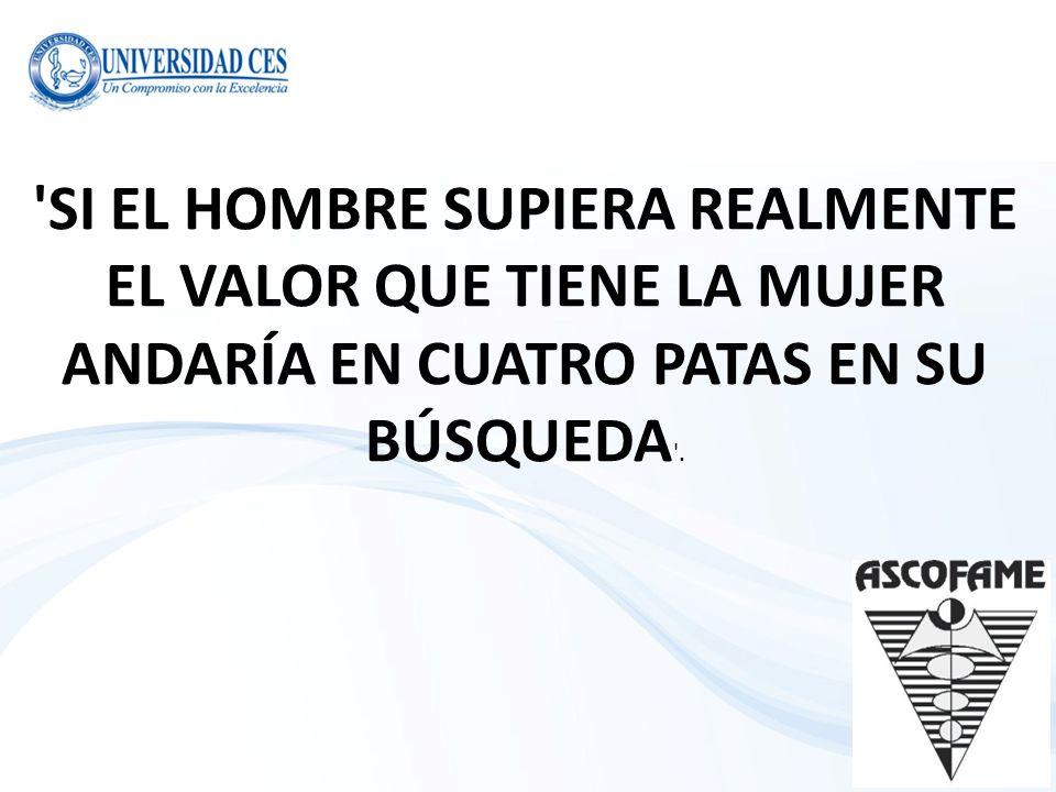 SI EL HOMBRE SUPIERA REALMENTE EL VALOR QUE TIENE LA MUJER ANDARÍA EN CUATRO PATAS EN SU BÚSQUEDA .