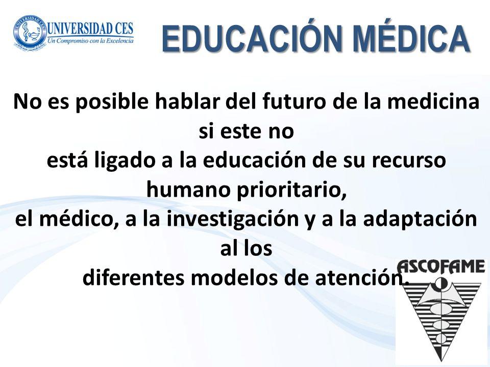 EDUCACIÓN MÉDICANo es posible hablar del futuro de la medicina si este no. está ligado a la educación de su recurso humano prioritario,