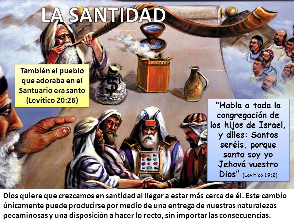 LA SANTIDAD También el pueblo que adoraba en el Santuario era santo (Levítico 20:26)