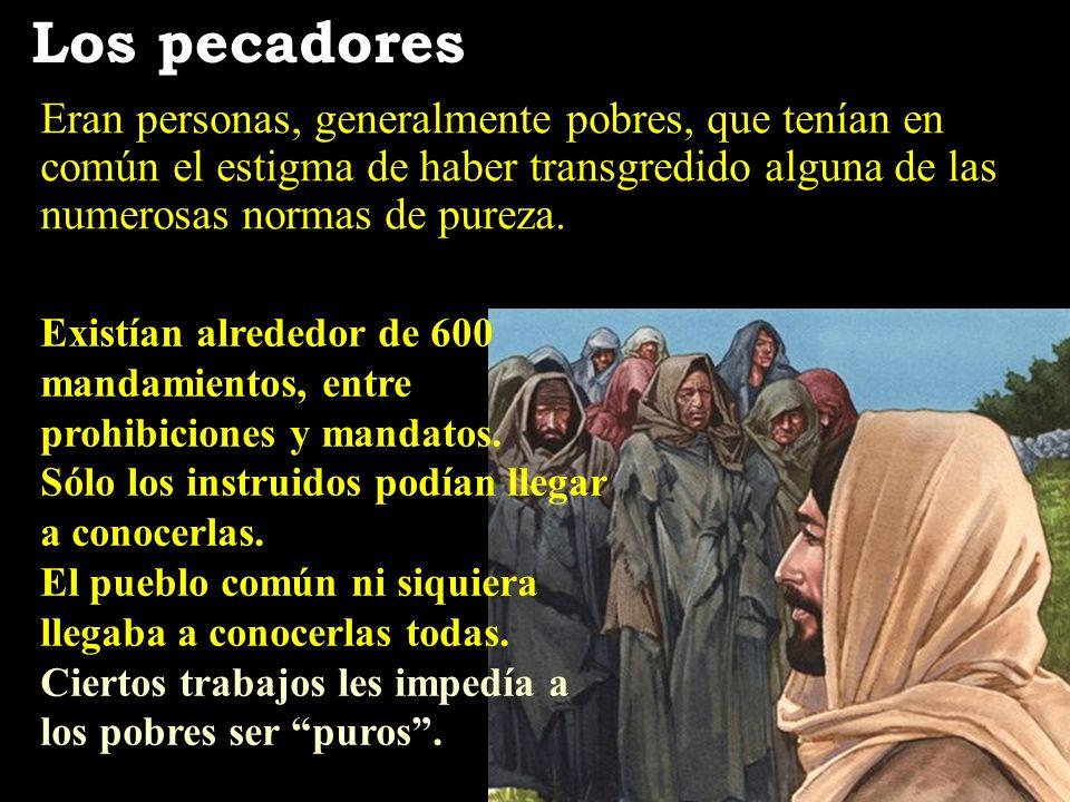Los pecadores Eran personas, generalmente pobres, que tenían en común el estigma de haber transgredido alguna de las numerosas normas de pureza.
