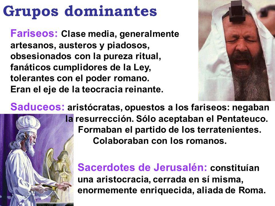 Grupos dominantes Fariseos: Clase media, generalmente