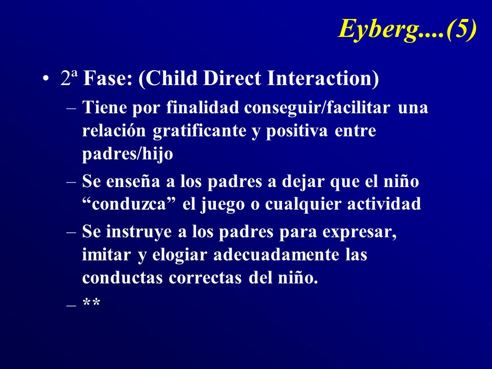 Eyberg....(5) 2ª Fase: (Child Direct Interaction)
