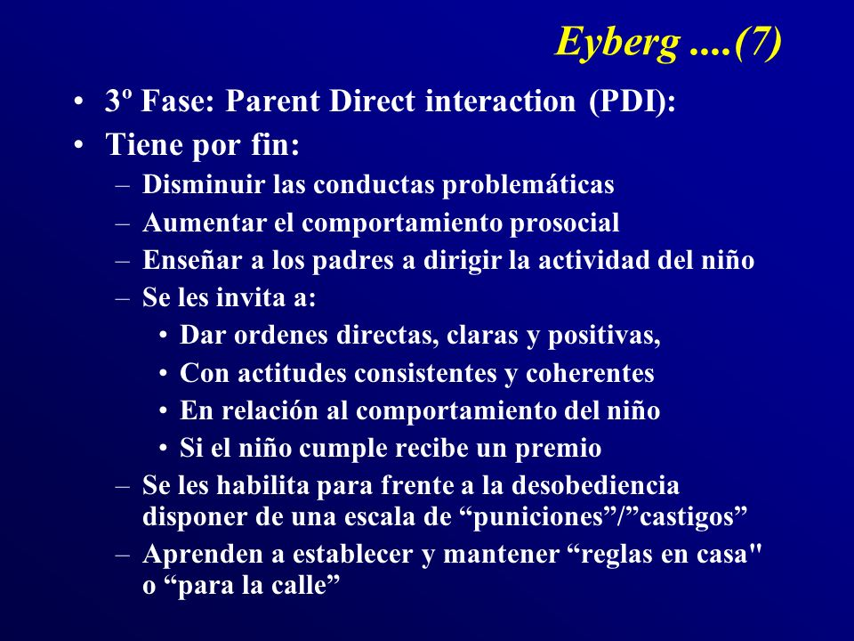 Eyberg ....(7) 3º Fase: Parent Direct interaction (PDI):