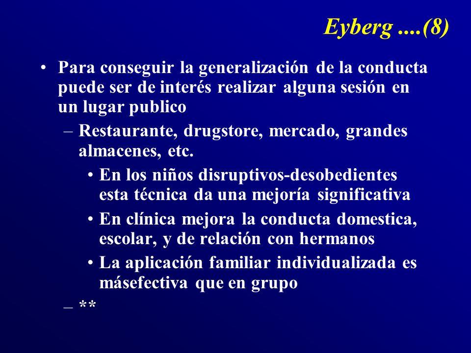 Eyberg ....(8) Para conseguir la generalización de la conducta puede ser de interés realizar alguna sesión en un lugar publico.