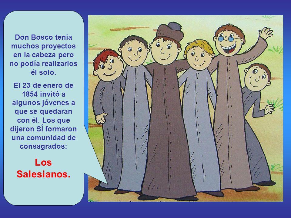 Don Bosco tenía muchos proyectos en la cabeza pero no podía realizarlos él solo.