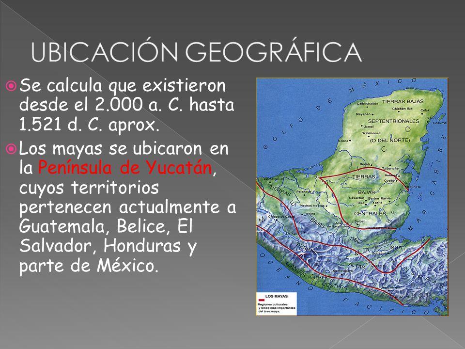 UBICACIÓN GEOGRÁFICA Se calcula que existieron desde el 2.000 a. C. hasta 1.521 d. C. aprox.