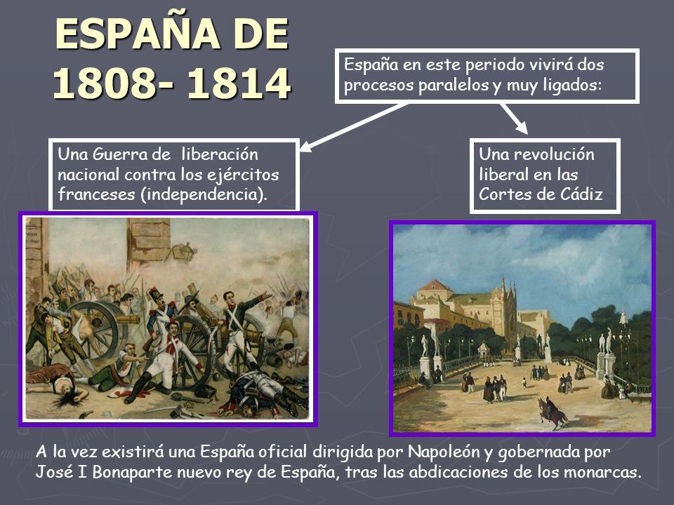 ESPAÑA DE 1808- 1814 España en este periodo vivirá dos procesos paralelos y muy ligados: