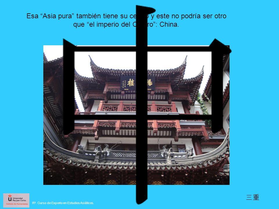 Esa Asia pura también tiene su centro y este no podría ser otro que el imperio del Centro : China.