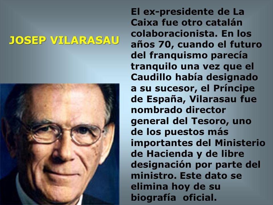 El ex-presidente de La Caixa fue otro catalán colaboracionista