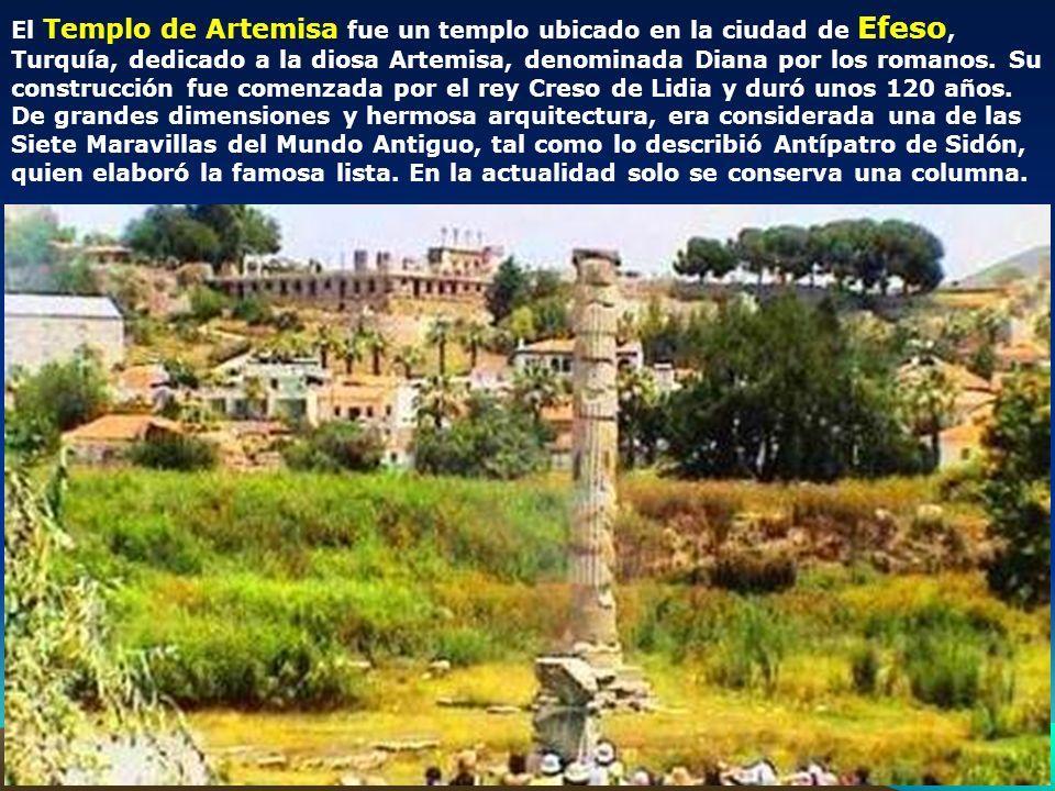 El Templo de Artemisa fue un templo ubicado en la ciudad de Efeso, Turquía, dedicado a la diosa Artemisa, denominada Diana por los romanos. Su construcción fue comenzada por el rey Creso de Lidia y duró unos 120 años.
