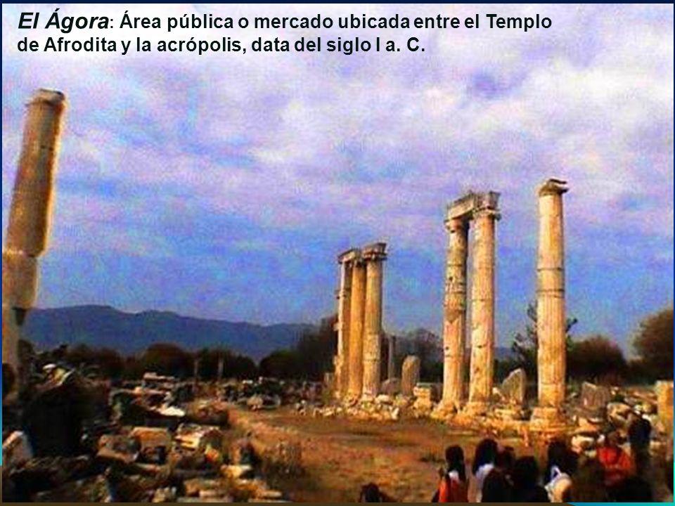 El Ágora: Área pública o mercado ubicada entre el Templo de Afrodita y la acrópolis, data del siglo I a. C.