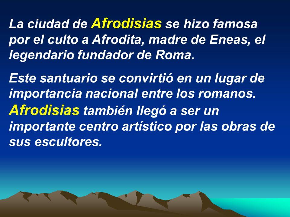 La ciudad de Afrodisias se hizo famosa por el culto a Afrodita, madre de Eneas, el legendario fundador de Roma.