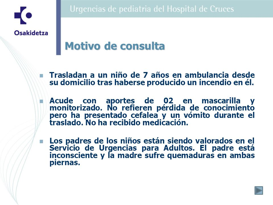 Motivo de consulta Trasladan a un niño de 7 años en ambulancia desde su domicilio tras haberse producido un incendio en él.