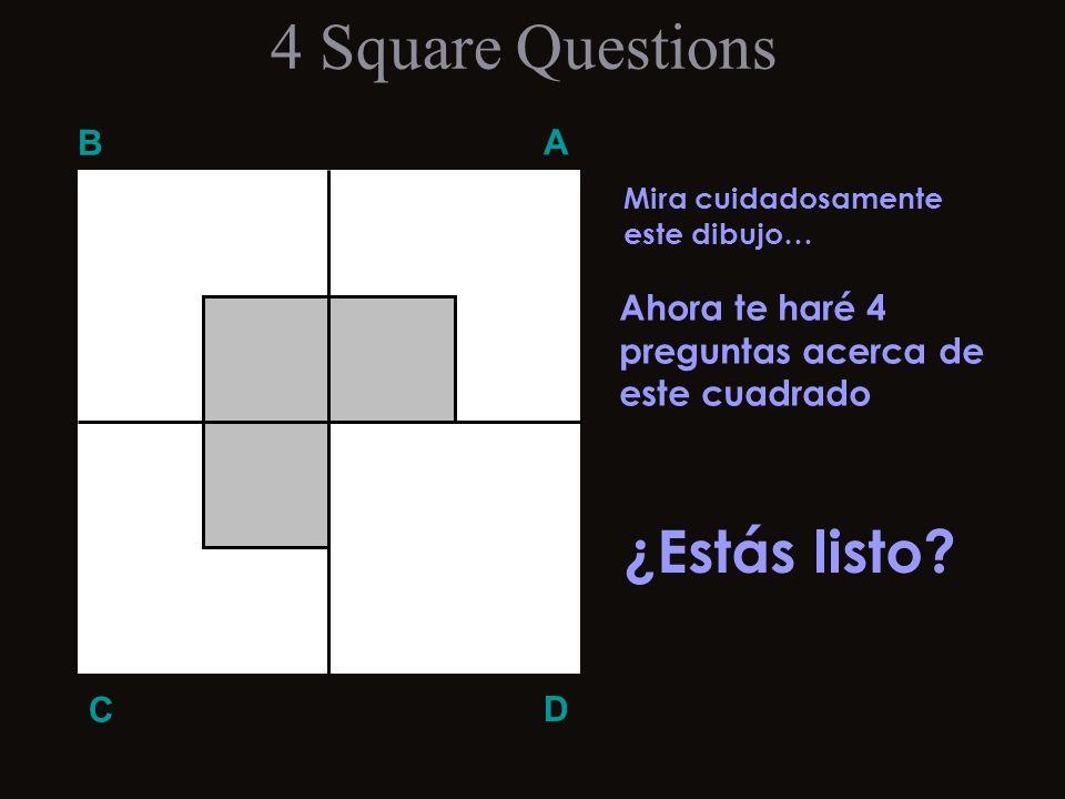 4 Square Questions ¿Estás listo B A