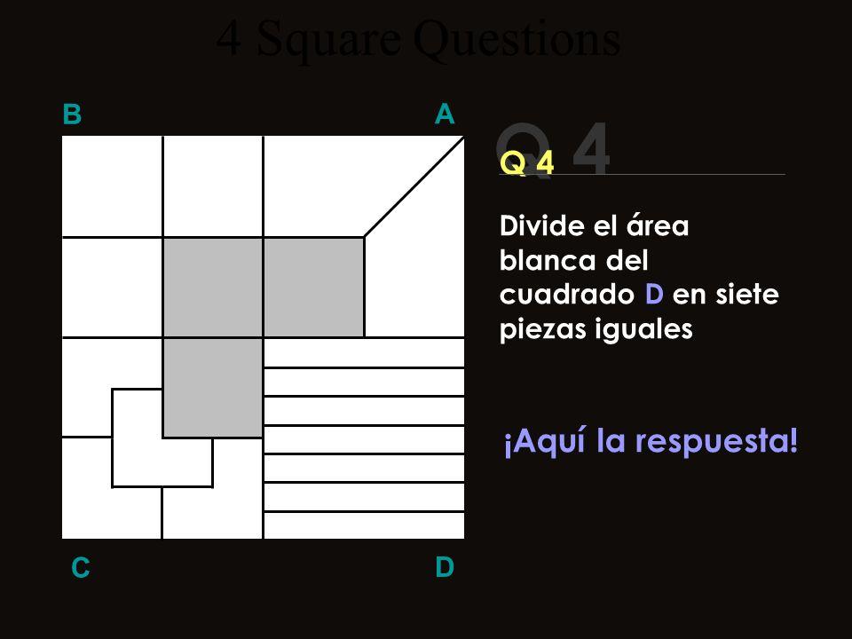 Q 4 4 Square Questions Q 4 ¡Aquí la respuesta! B A