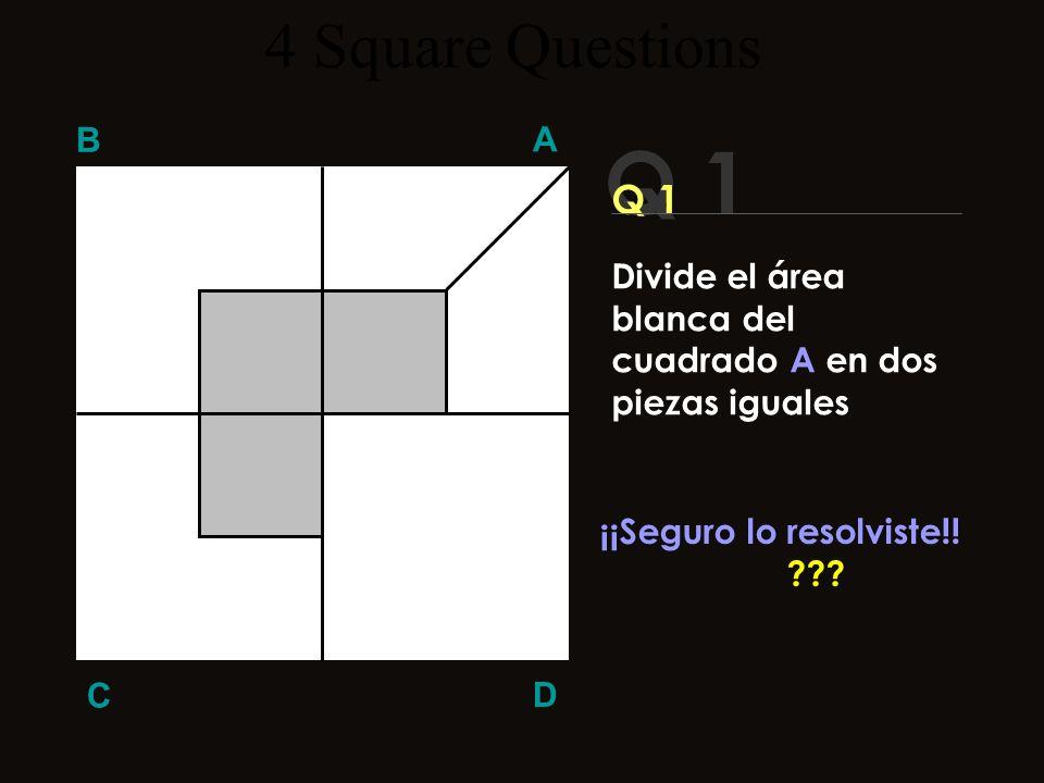 4 Square Questions B. A. Q 1. Q 1. Divide el área blanca del cuadrado A en dos piezas iguales. ¡¡Seguro lo resolviste!!