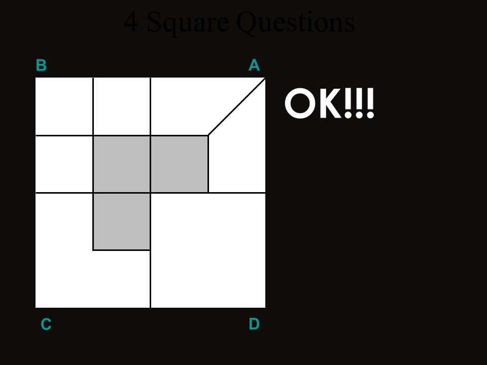 4 Square Questions B A OK!!! C D