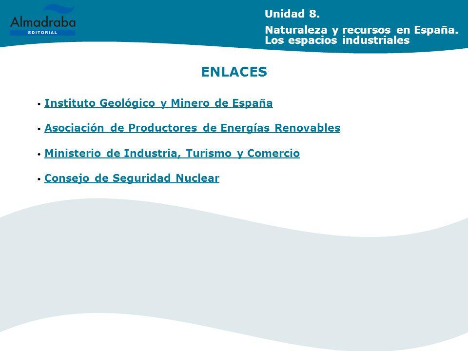 Unidad 8. Naturaleza y recursos en España. Los espacios industriales. ENLACES. Instituto Geológico y Minero de España.