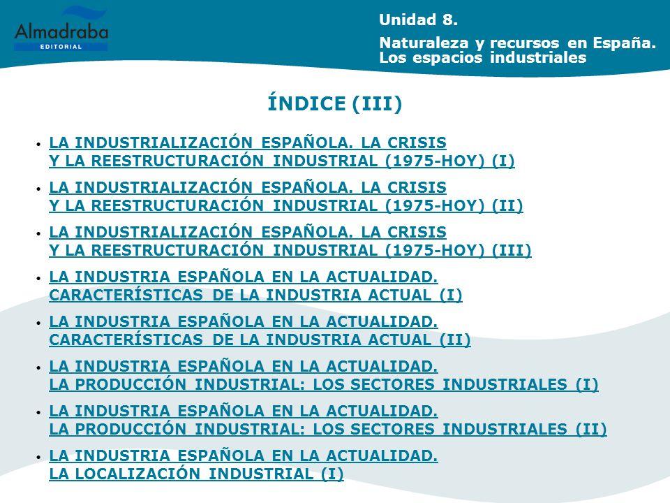 Unidad 8. Naturaleza y recursos en España. Los espacios industriales. ÍNDICE (III)