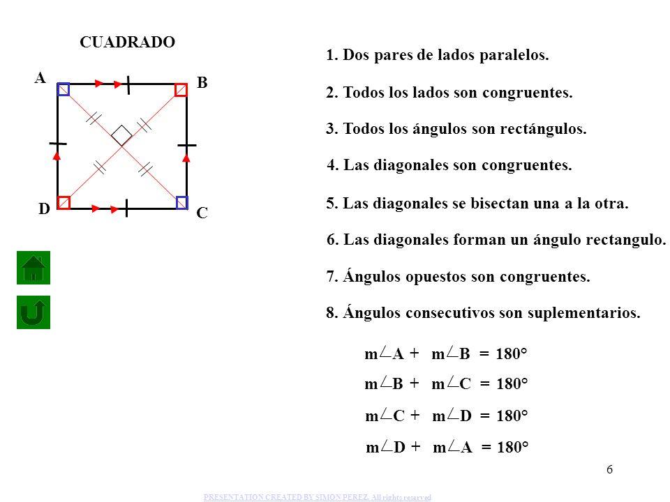 1. Dos pares de lados paralelos. A B