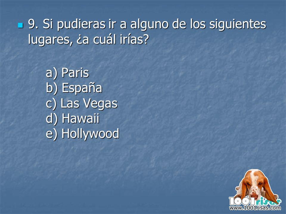 9. Si pudieras ir a alguno de los siguientes lugares, ¿a cuál irías