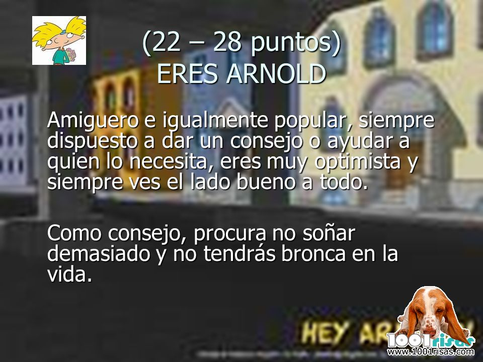 (22 – 28 puntos) ERES ARNOLD