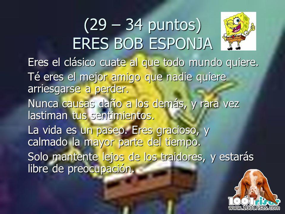 (29 – 34 puntos) ERES BOB ESPONJA