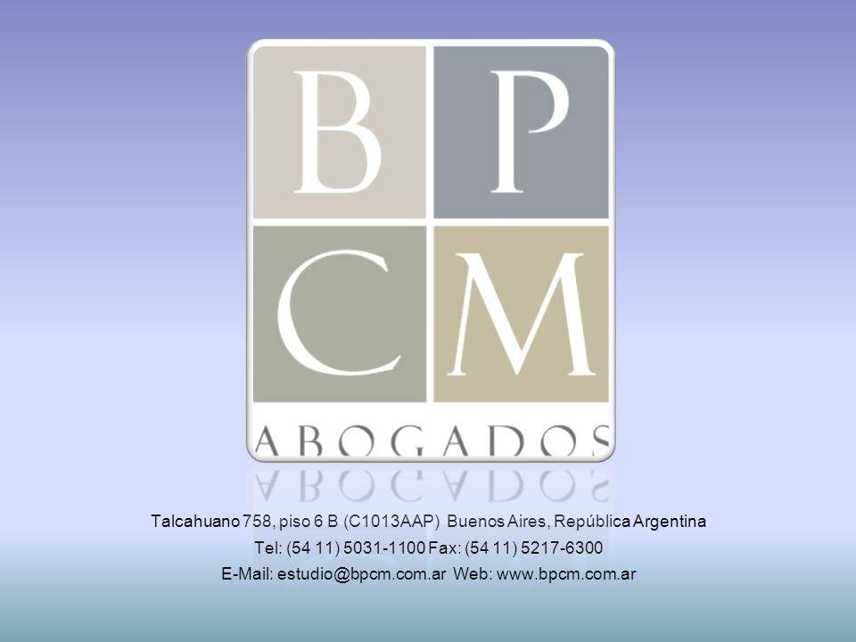 Talcahuano 758, piso 6 B (C1013AAP) Buenos Aires, República Argentina Tel: (54 11) 5031-1100 Fax: (54 11) 5217-6300 E-Mail: estudio@bpcm.com.ar Web: www.bpcm.com.ar