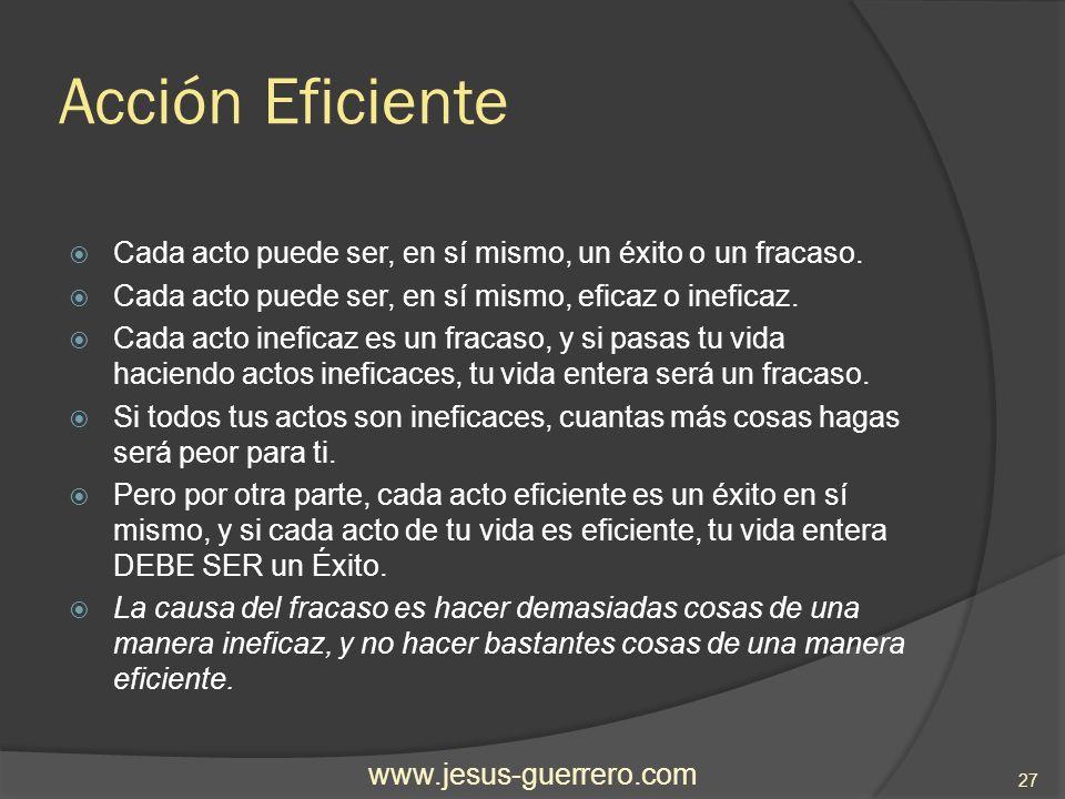 Acción Eficiente Cada acto puede ser, en sí mismo, un éxito o un fracaso. Cada acto puede ser, en sí mismo, eficaz o ineficaz.