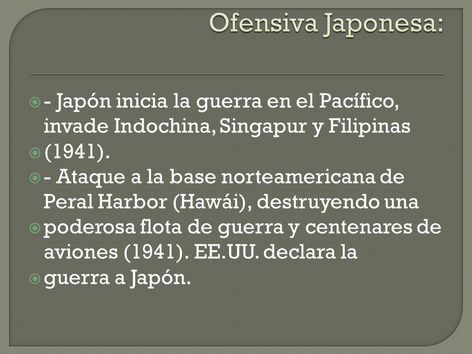 Ofensiva Japonesa: - Japón inicia la guerra en el Pacífico, invade Indochina, Singapur y Filipinas.