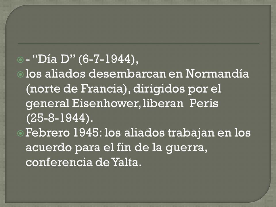 - Día D (6-7-1944), los aliados desembarcan en Normandía (norte de Francia), dirigidos por el general Eisenhower, liberan Peris.