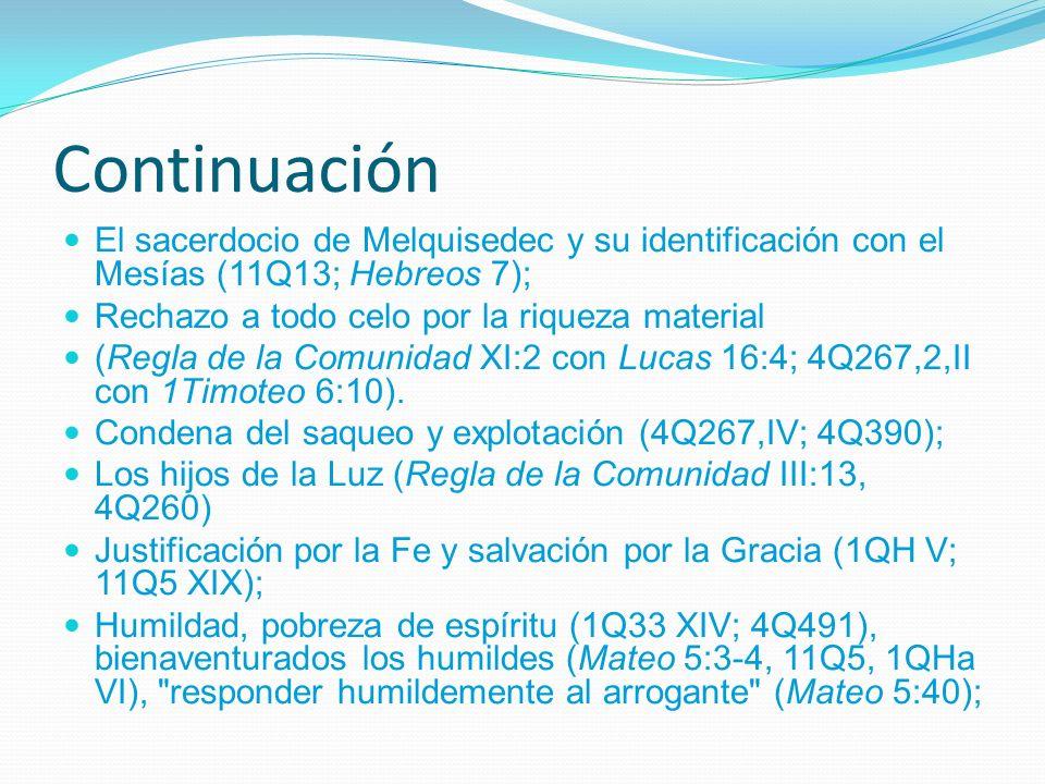 Continuación El sacerdocio de Melquisedec y su identificación con el Mesías (11Q13; Hebreos 7); Rechazo a todo celo por la riqueza material.