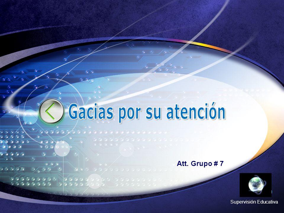 Gacias por su atención Att. Grupo # 7 Supervisión Educativa