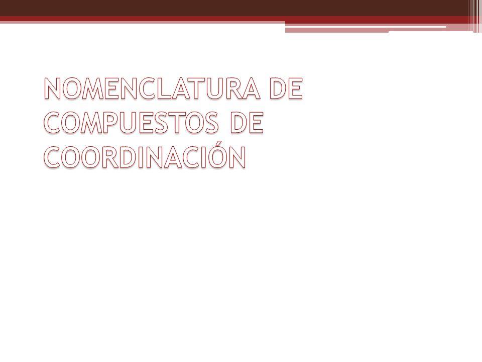NOMENCLATURA DE COMPUESTOS DE COORDINACIÓN