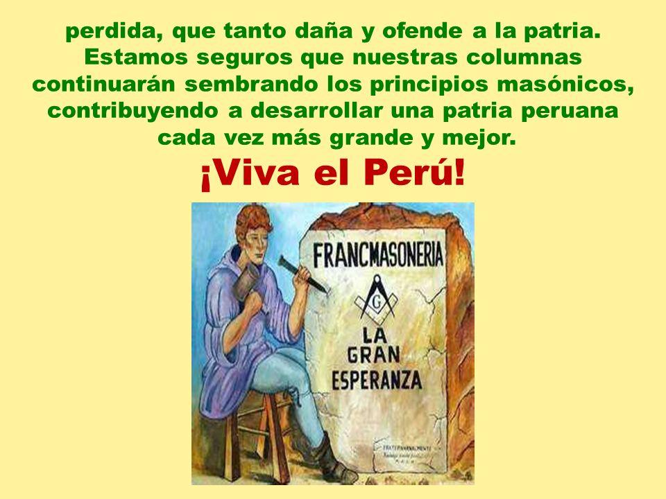 ¡Viva el Perú! perdida, que tanto daña y ofende a la patria.
