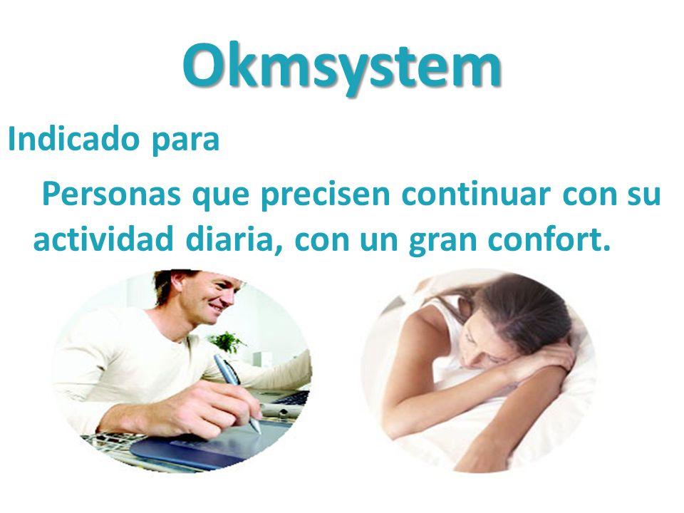 Okmsystem Indicado para Personas que precisen continuar con su actividad diaria, con un gran confort.