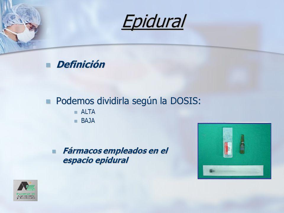 Epidural Definición Podemos dividirla según la DOSIS: