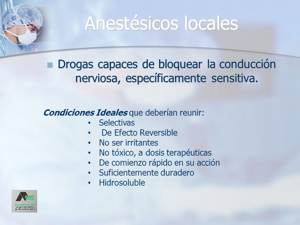 Anestésicos locales Drogas capaces de bloquear la conducción nerviosa, específicamente sensitiva. Condiciones Ideales que deberían reunir: