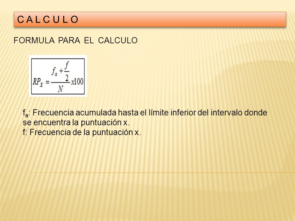C A L C U L O FORMULA PARA EL CALCULO