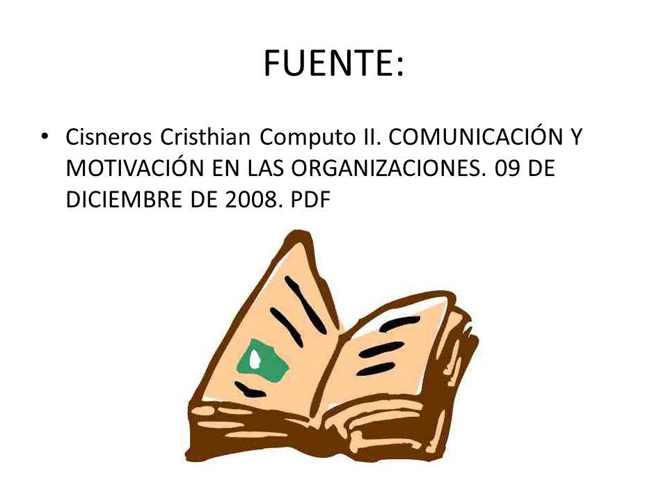 FUENTE:Cisneros Cristhian Computo II.COMUNICACIÓN Y MOTIVACIÓN EN LAS ORGANIZACIONES.