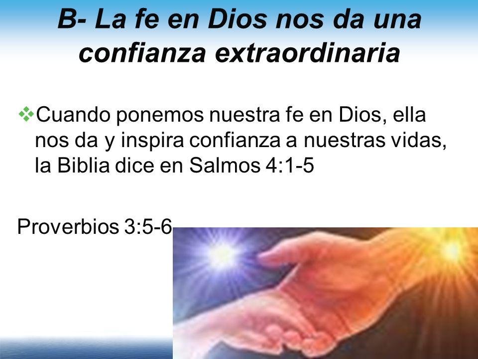 B- La fe en Dios nos da una confianza extraordinaria