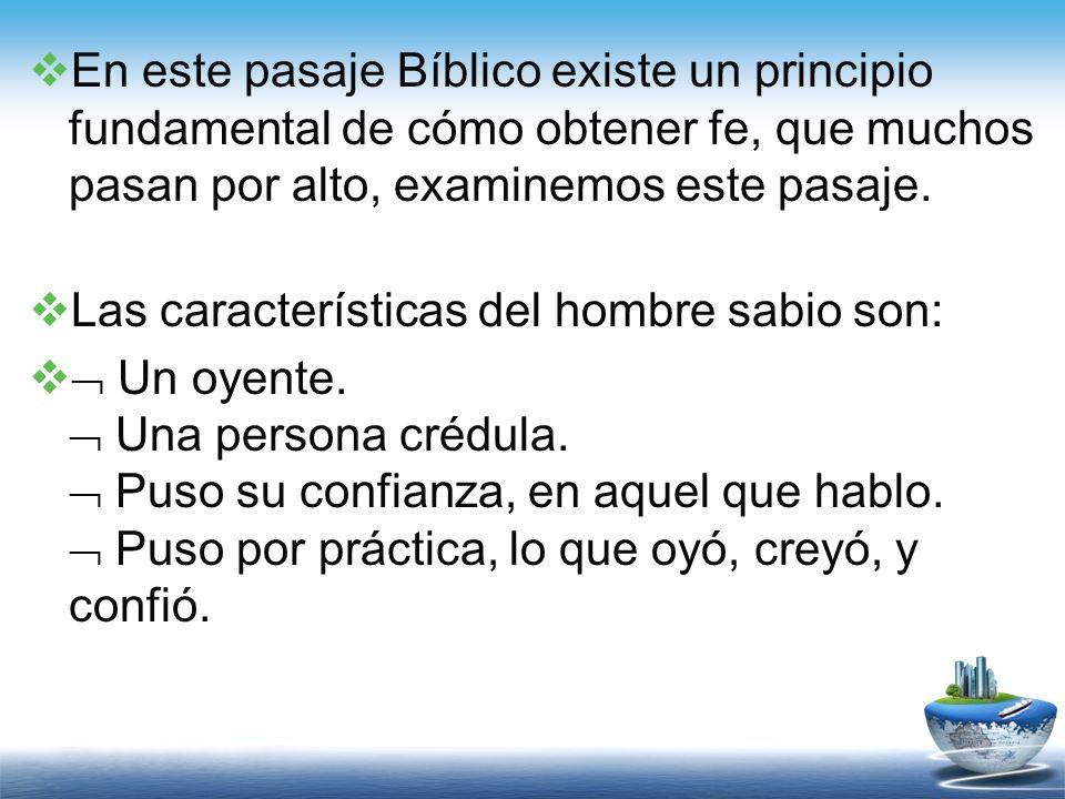 En este pasaje Bíblico existe un principio fundamental de cómo obtener fe, que muchos pasan por alto, examinemos este pasaje.