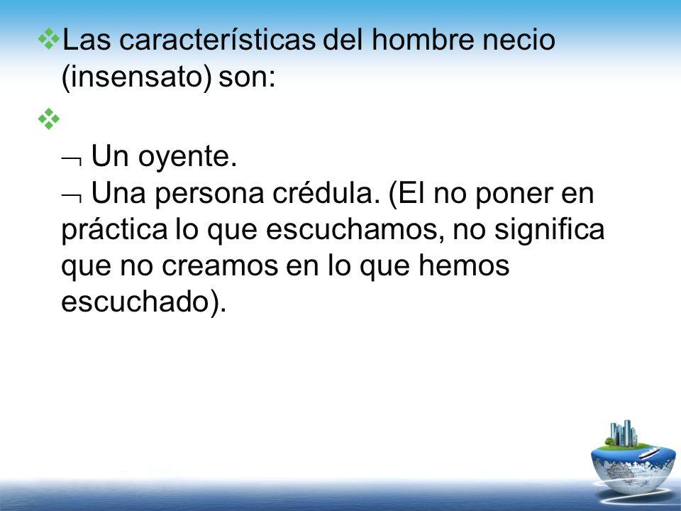 Las características del hombre necio (insensato) son: