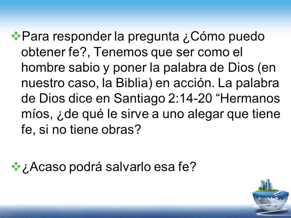 Para responder la pregunta ¿Cómo puedo obtener fe