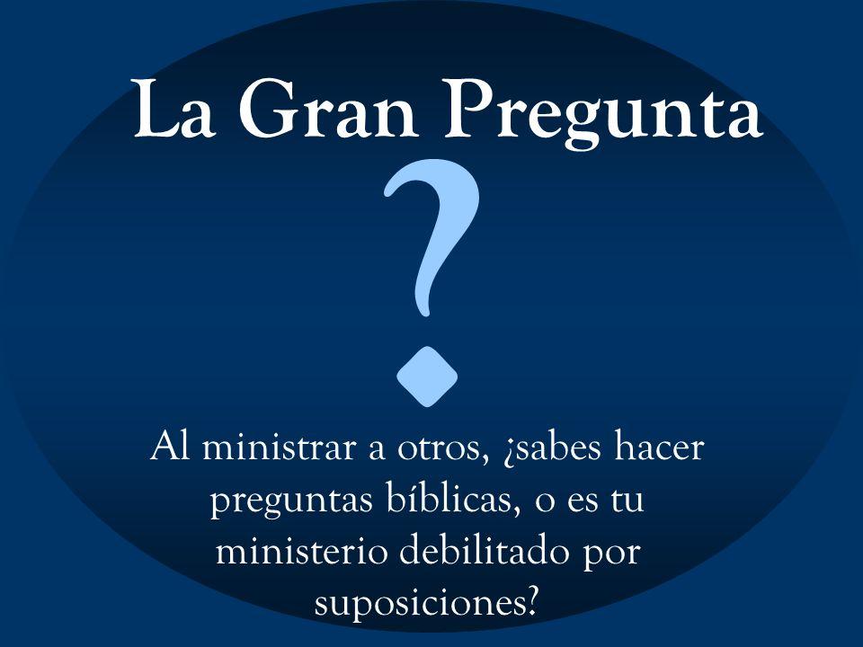La Gran Pregunta Al ministrar a otros, ¿sabes hacer