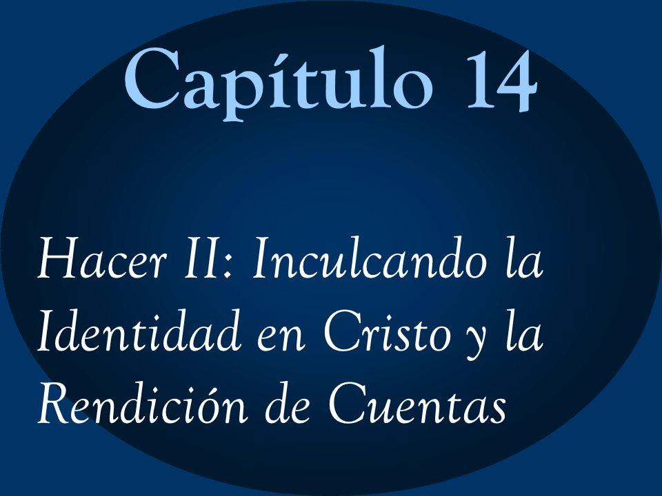 Capítulo 14 Hacer II: Inculcando la Identidad en Cristo y la